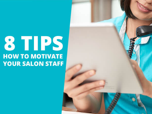 8 Tips on How to Motivate Your Salon Staff