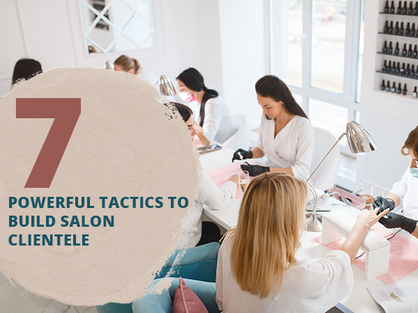 7 Powerful Tactics to Build Salon Clientele